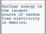 Nuclear energy is the largest source of carbon free electricity in America